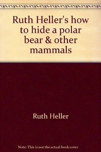 9780439137065: Ruth Heller's how to hide a polar bear & other mammals