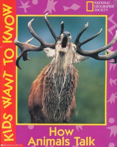 9780439139656: How Animals Talk (Kids Want to Know; National Geographic Society)