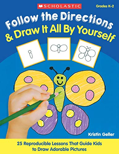 9780439140072: Follow the Directions & Draw It All by Yourself! 25 Easy, Reproducible Lessons That Guide Kids Step-By-Step to Draw Adorable Pictures & Learn the Impo
