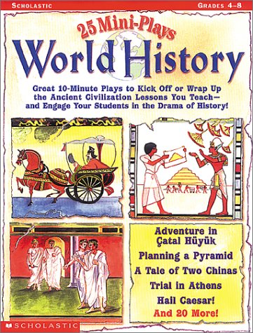 9780439140096: 25 Mini-Plays: World History: Great 10-Minute Plays to Kick-Off or Wrap Up the Ancient Civilization Lessons You Teach—and Engage Kids in the Drama of History!