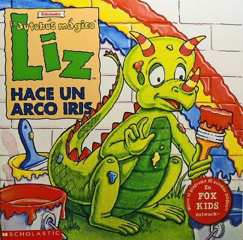 Liz: Hace Un Arco Iris, El Autobus Magico: West, Tracey (Illustrated by Jim Durk)