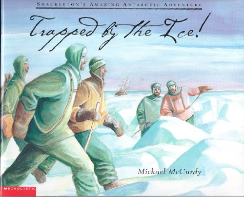 9780439159463: Trapped by the ice!: Shackleton's amazing Antarctic adventure