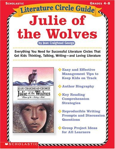 9780439163590: Literature Circle Guide: Julie of the Wolves: Everything You Need For Sucessful Literature Circles That Get Kids Thinking, Talking, Writing—and Loving Literature