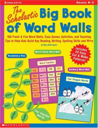 9780439165198: Scholastic Big Book of Word Walls: 100 Fresh & Fun Word Walls, Easy Games, Activities, and Teaching Tips to Help Kids Build Key Reading, Writing, Spelling Skills and More