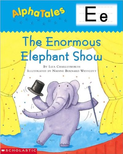 9780439165280: AlphaTales (Letter E: The Enormous Elephant Show): A Series of 26 Irresistible Animal Storybooks That Build Phonemic Awareness & Teach Each letter of the Alphabet
