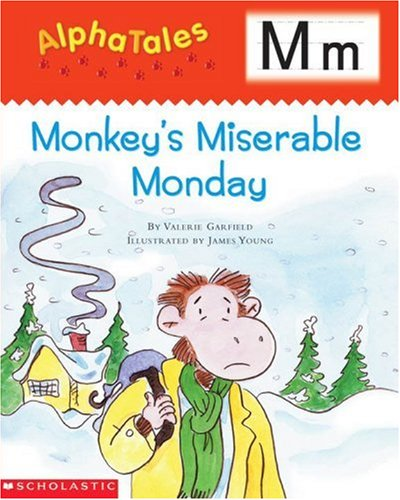 9780439165365: AlphaTales: M: Monkey's Miserable Monday: A Series of 26 Irresistible Animal Storybooks That Build Phonemic Awareness & Teach Each letter of the Alphabet