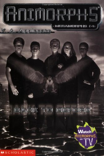 9780439173070: Back to Before (Animorphs, Megamorphs)