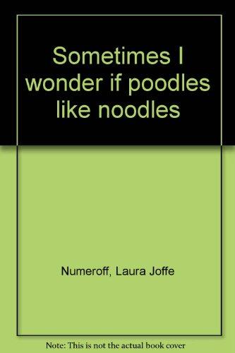 9780439183185: Sometimes I wonder if poodles like noodles