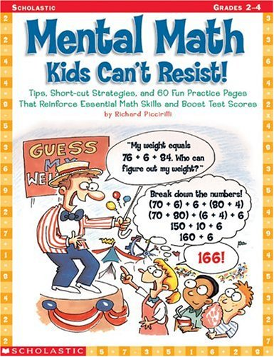 9780439186056: Mental Math Kids Can't Resist!: Tips, Short-cut Strategies, and 60 Fun Practice Pages That Reinforce Essential Math Skills and Boost Test Scores