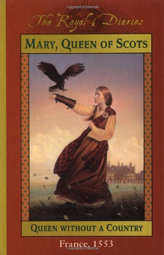 9780439194044: Mary, Queen of Scots: Queen Without a Country, France 1553 (The Royal Diaries)