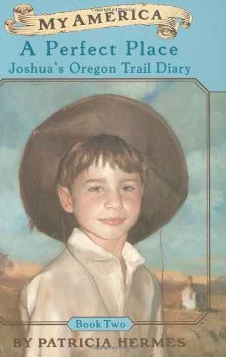 A My America: A Perfect Place, Joshua's Oregon Trail Diary, Book Two (0439199999) by Patricia Hermes