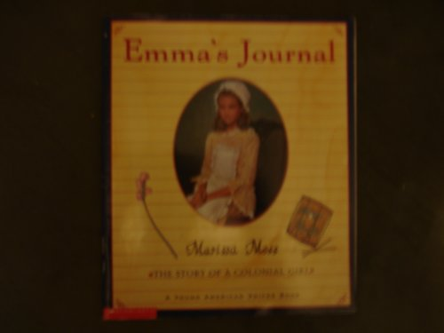 Emma's journal: The story of a Colonial girl (Young American voices) (0439203511) by Moss, Marissa