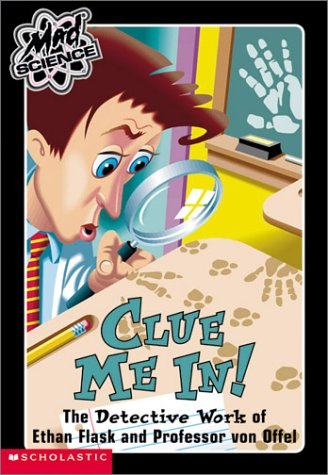 9780439207270: Clue Me In: The Detective Work of Ethan Flask and Professor Von Offel (Mad Science)