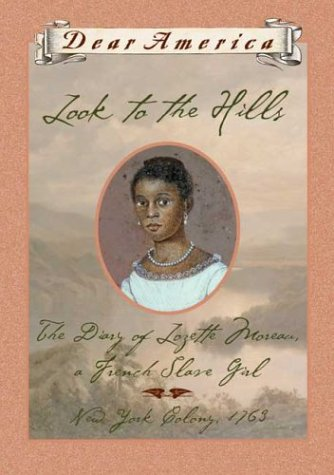 9780439210386: Look to the Hills: The Diary of Lozette Moreau, a French Slave Girl, New York Colony 1763 (Dear America Series)