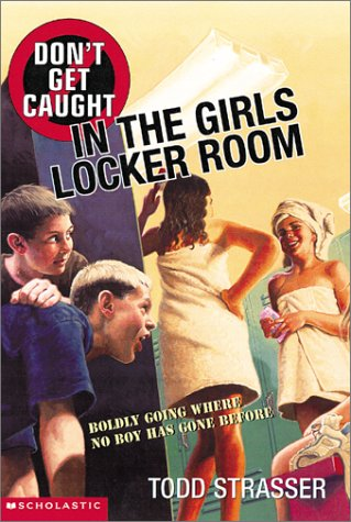 Don't Get Caught in the Girls Locker Room (043921064X) by Todd Strasser