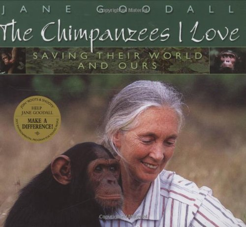 The Chimpanzees I Love: Saving Their World and Ours: Goodall, Jane (Michael Neugebauer, photos)
