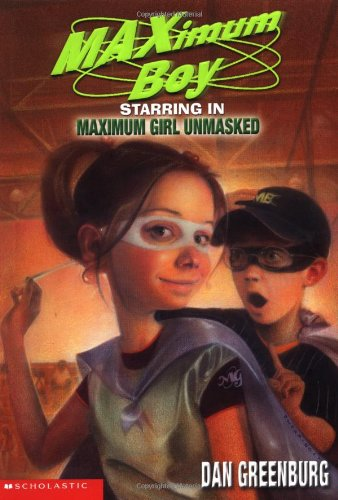 9780439219488: Maximum Boy Starring in Maximum Girl Unmasked (Maximum Boy #5)