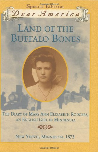 Land of the Buffalo Bones: The Diary of Mary Ann Elizabeth Rodgers, An English Girl in Minnesota, Ne