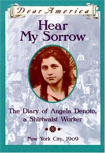 9780439221610: Hear My Sorrow: The Diary of Angela Denoto, a Shirtwaist Worker, New York City 1909 (Dear America Series)