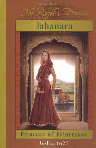 The Royal Diaries: Jahanara, Princess Of Princesses: India, 1627