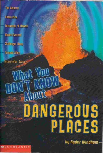9780439225410: What You Don't Know About Dangerous Places (Scholastic)