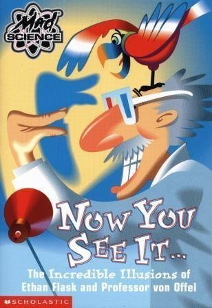 9780439228572: Now You See It... The Incredible Illusions of Ethan Flask and Professor von Offel (Mad Science)