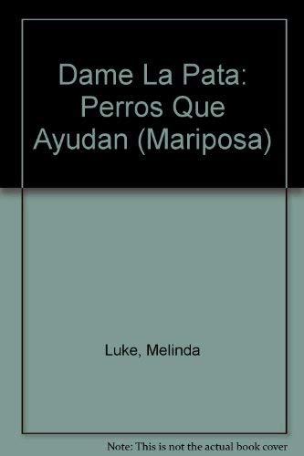 9780439239547: Dame La Pata: Perros Que Ayudan (Mariposa) (Spanish Edition)