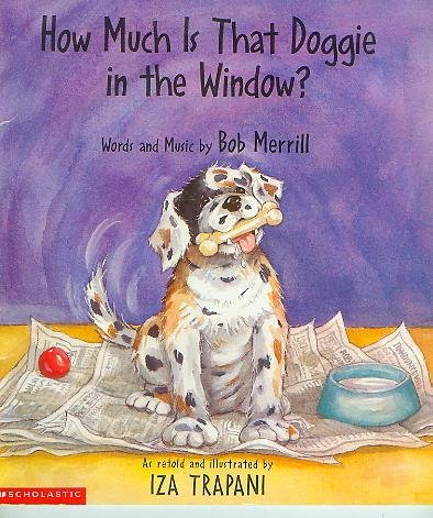 How Much Is That Doggie in the Window? (0439249422) by Bo Merrill