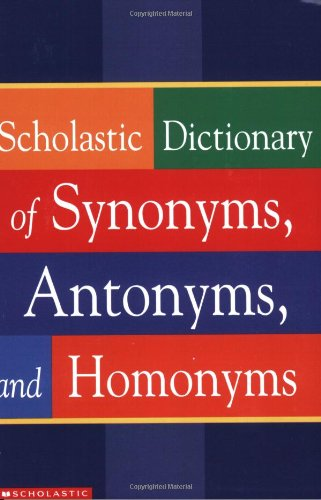 9780439254151: Scholastic Dictionary Of Synonyms, Antonyms, Homonyms