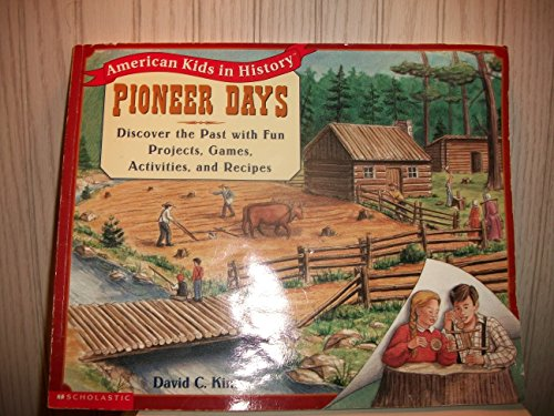 9780439259392: Pioneer days: Discover the past with fun projects, games, activities, and recipes (American kids in history)