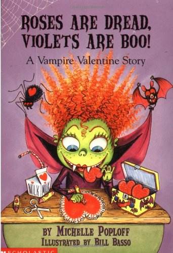 Roses Are Dread, Violets Are Boo: A Vampire Valentine Story (0439260760) by Michelle Poploff