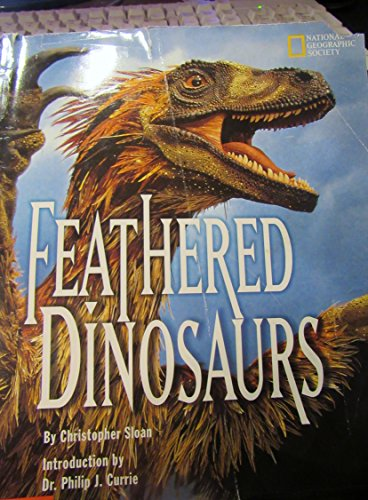 Feathered Dinosaurs (National Geographic Society) (0439262828) by Christopher Sloan