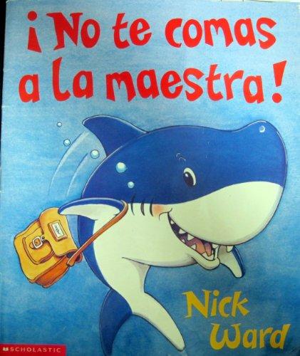 No Te Comas LA Maestra!/Don't Eat the Teacher (Spanish Edition): Nick Ward