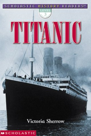 Titanic (Scholastic History Readers): Sherrow, Victoria