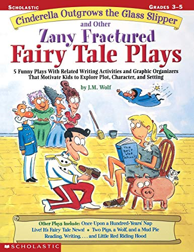 9780439271684: Cinderella Outgrows the Glass Slipper and Other Zany Fractured Fairy Tale Plays: 5 Funny Plays with Related Writing Activities and Graphic Organizers ... Kids to Explore Plot, Characters, and Setting