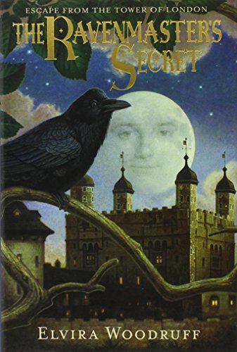 The Ravenmaster's Secret: Escape from the Tower of London (0439281334) by Elvira Woodruff