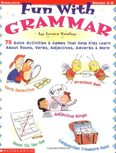 9780439282345: Fun with Grammar: 75 Quick Activities & Games That Help Kids Learn about Nouns, Verbs, Adjectives, Adverbs & More