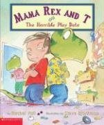 The Horrible Playdate (Mama Rex And T): Vail, Rachel