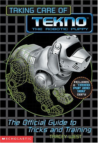 Taking Care of Tekno the robotic puppy: The Official Guide to Tricks and Training (0439295041) by West, Tracey