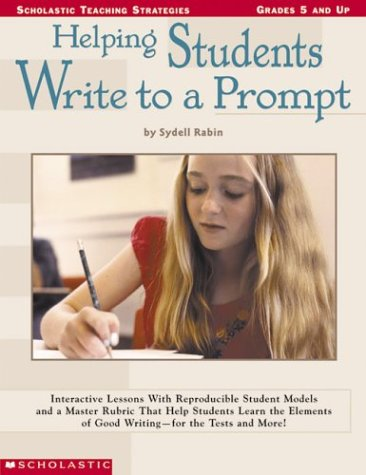 9780439296410: Helping Students Write To A Prompt: Interactive Lessons with Reproducible Student Models and a Master Rubric That Help Students Learn the Elements of ... and More! (Scholastic Teaching Strategies)