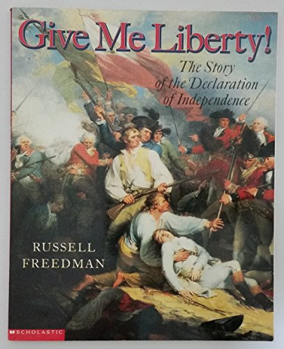 9780439314213: Give Me Liberty, The Story of the Declaration of Independence