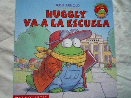 Huggly Va a La Escuela (El Monstruo Bajo la Cama Cuento): Tedd Arnold