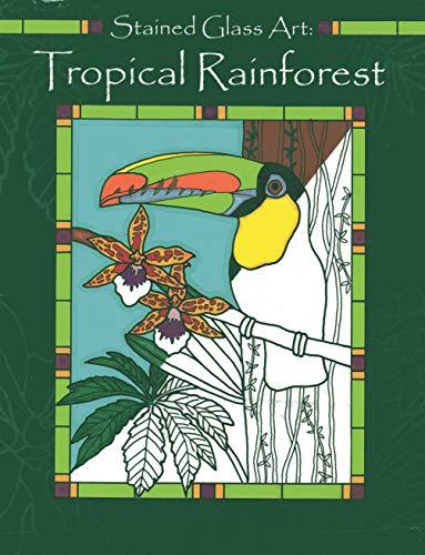 Stained Glass Art: Tropical Rainforest: Tangerine Press