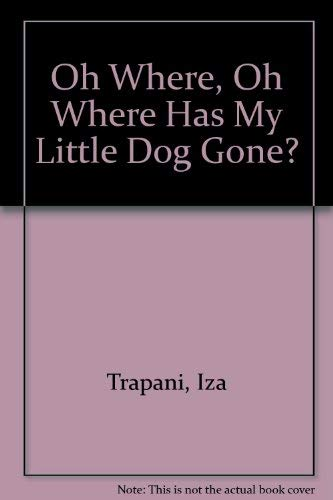 Oh Where, Oh Where Has My Little Dog Gone? (043931822X) by Trapani, Iza