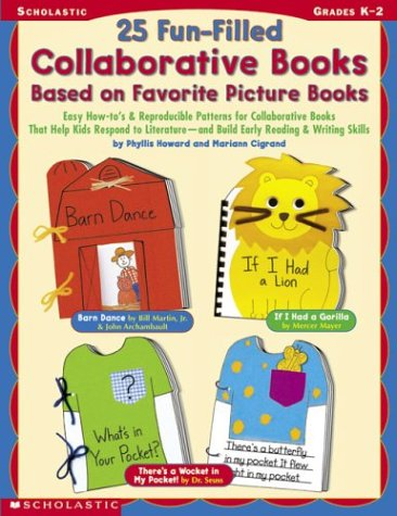 9780439323307: 25 Fun-filled Collaborative Books Based On Favorite Picture Books: Easy How-to's & Reproducible Patterns for Collaborative Books That Help Kids ... - and Build Early Reading & Writing Skills