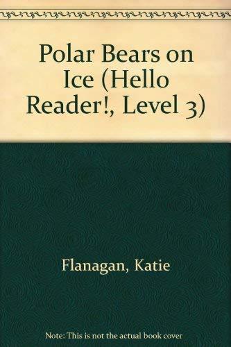 Polar Bears on Ice (Hello Reader!, Level: Katie Flanagan