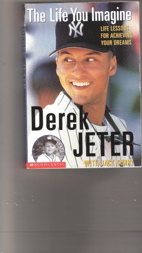 9780439326797: The Life You Imagine :Life Lessons for Achieving Your Dreams: Derek Jeter