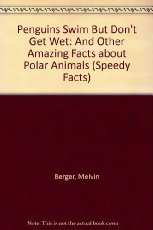 9780439327831: Penguins Swim But Don't Get Wet: And Other Amazing Facts about Polar Animals (Speedy Facts)