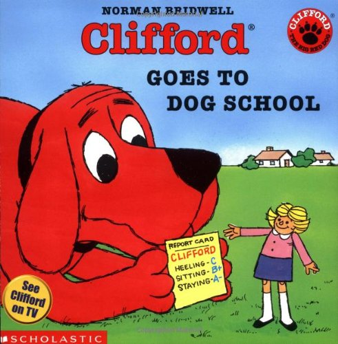 Clifford Goes To Dog School Clifford The Big Red Dog By Norman