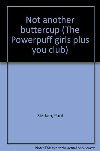 9780439332675: Not another buttercup (The Powerpuff girls plus you club)